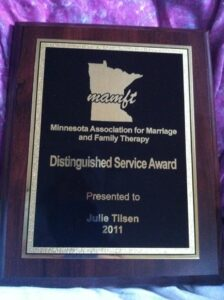 Julie is the 2011 recipient of the Distinguished Service Award from the Minnesota Association for Marriage & Family Therapy